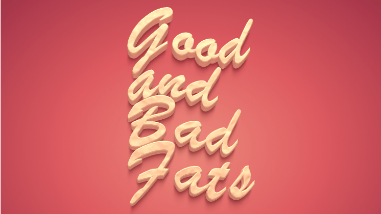 Good ad Bad Fats