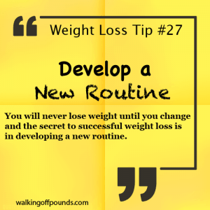 Weight Loss Tip - Develop a New Routine