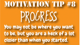 Motivation tip #8 - Progress
