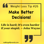 Weight Loss Tip - Make Better Decisions
