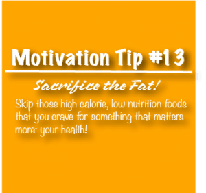 Motivation Tip-Sacrifice the Fat