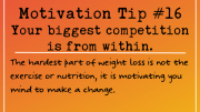 Motivation Tip - You Biggest Competition comes from within.
