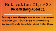 Motivation Tip 25 - Do Something About It