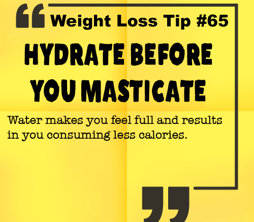 Weight Loss Tip 65 - Hydrate before you masticate