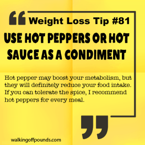 Weight Loss Tip 81 - Use Hot Peppers or Hot Sauce as a Condiment