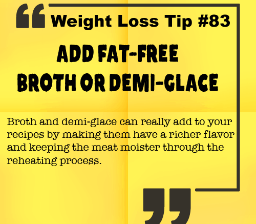 Weight Loss Tip 83 - Add Fat-Free Broth or Demi-glace