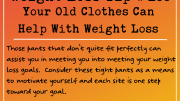 Weight Loss Tip 188 - Your Old Clothes Can Help With Weight Loss
