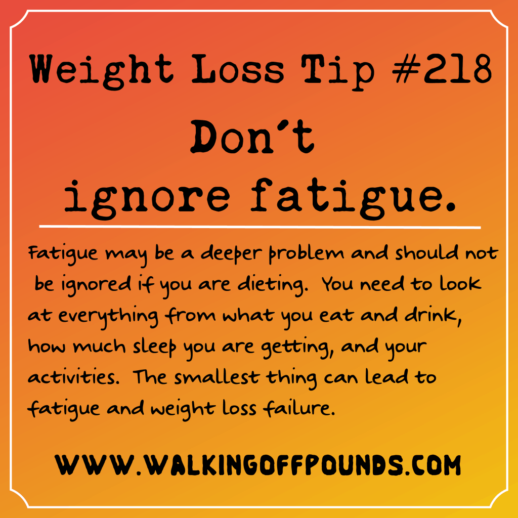Weight Loss Tip 218 - Dont ignore fatigue